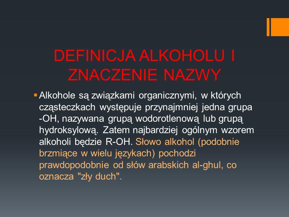 DEFINICJA ALKOHOLU I ZNACZENIE NAZWY Alkohole są związkami organicznymi, w których cząsteczkach występuje przynajmniej jedna grupa -OH, nazywana grupą