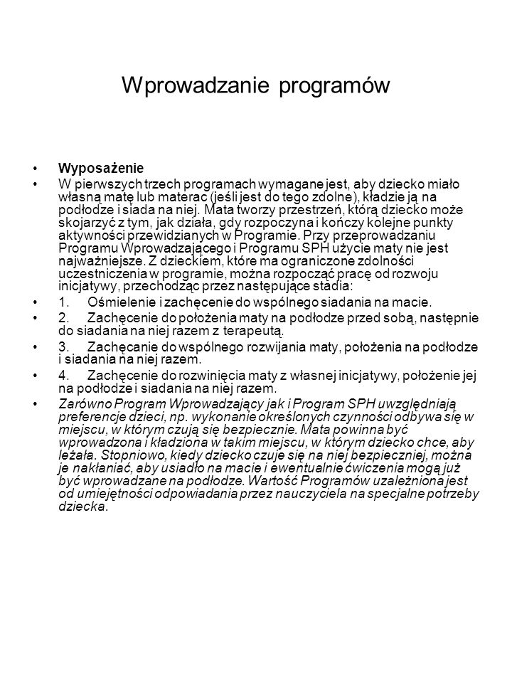 Wprowadzanie programów Wyposażenie W pierwszych trzech programach wymagane jest, aby dziecko miało własną matę lub materac (jeśli jest do tego zdolne)