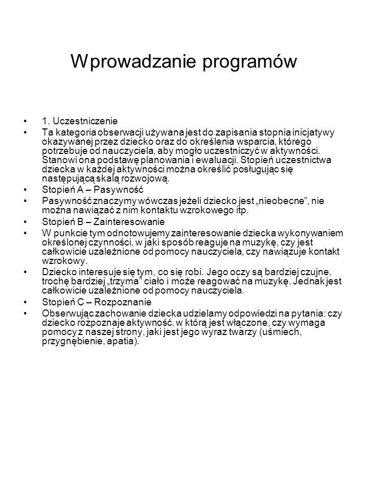 Wprowadzanie programów 1. Uczestniczenie Ta kategoria obserwacji używana jest do zapisania stopnia inicjatywy okazywanej przez dziecko oraz do określe