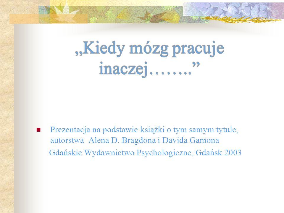 Prezentacja na podstawie książki o tym samym tytule, autorstwa Alena D. Bragdona i Davida Gamona Gdańskie Wydawnictwo Psychologiczne, Gdańsk 2003