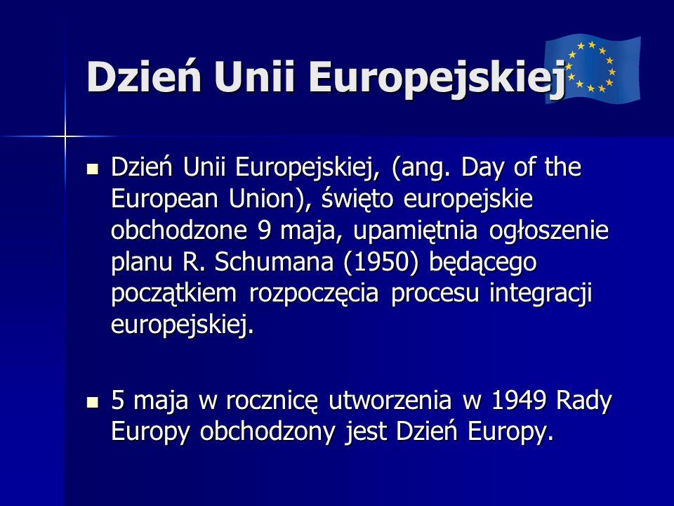 Dzień Unii Europejskiej Dzień Unii Europejskiej, (ang. Day of the European Union), święto europejskie obchodzone 9 maja, upamiętnia ogłoszenie planu R