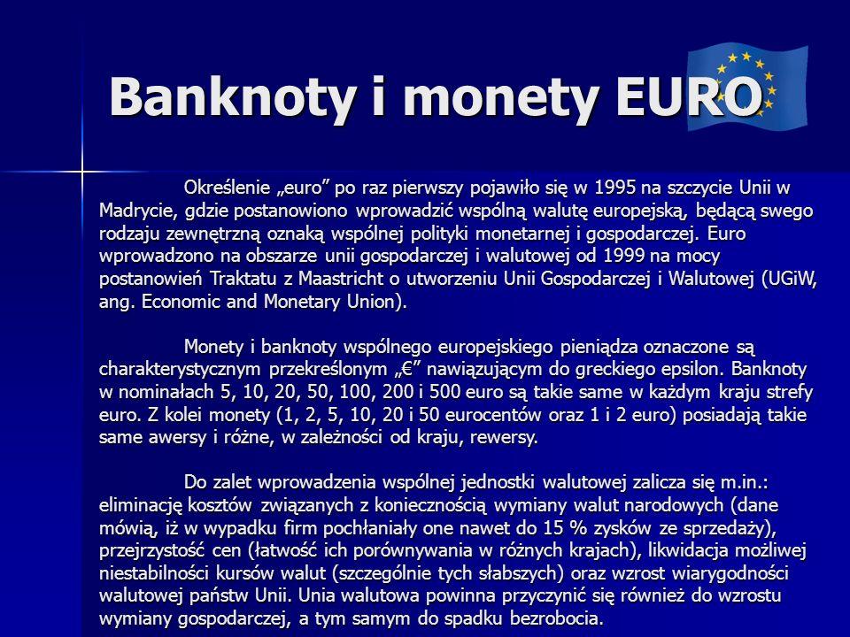 Banknoty i monety EURO Określenie euro po raz pierwszy pojawiło się w 1995 na szczycie Unii w Madrycie, gdzie postanowiono wprowadzić wspólną walutę europejską, będącą swego rodzaju zewnętrzną oznaką wspólnej polityki monetarnej i gospodarczej.
