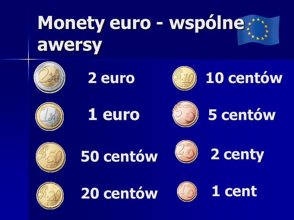Monety euro - wspólne awersy 2 euro 1 euro 50 centów 20 centów 10 centów 5 centów 2 centy 1 cent