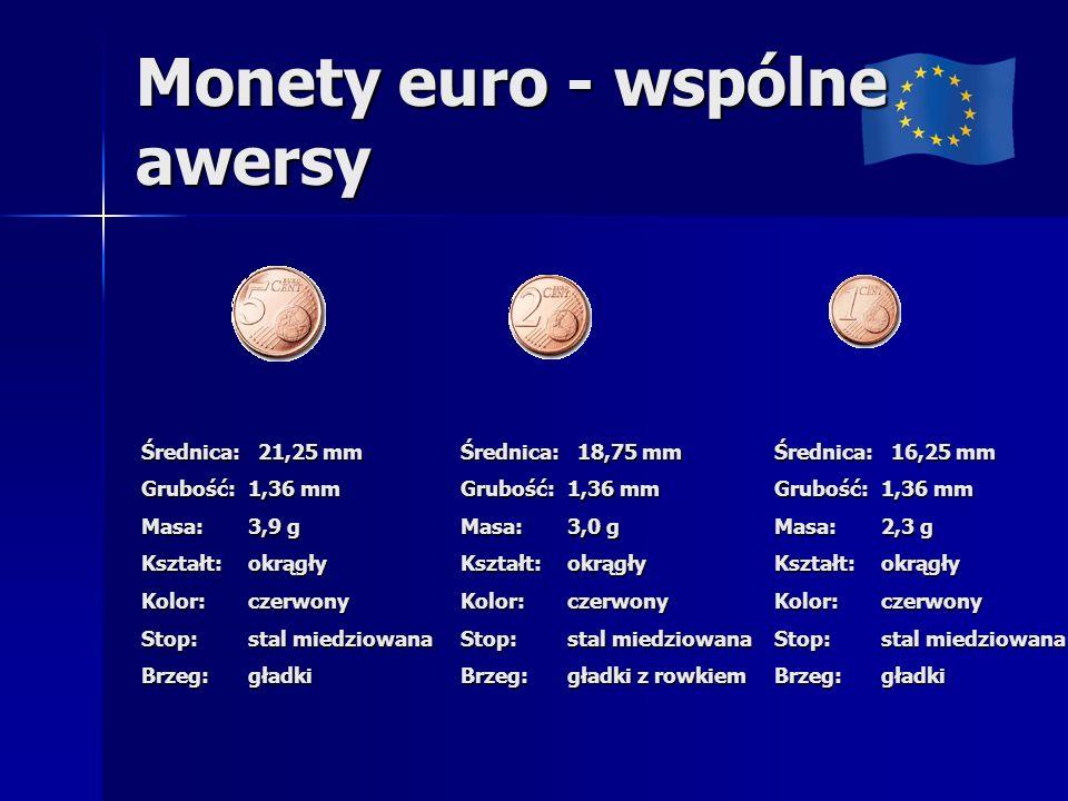 Monety euro - wspólne awersy Średnica: 21,25 mm Grubość: 1,36 mm Masa: 3,9 g Kształt: okrągły Kolor: czerwony Stop: stal miedziowana Brzeg: gładki Średnica: 18,75 mm Grubość: 1,36 mm Masa: 3,0 g Kształt: okrągły Kolor: czerwony Stop: stal miedziowana Brzeg: gładki z rowkiem Średnica: 16,25 mm Grubość: 1,36 mm Masa: 2,3 g Kształt: okrągły Kolor: czerwony Stop: stal miedziowana Brzeg: gładki