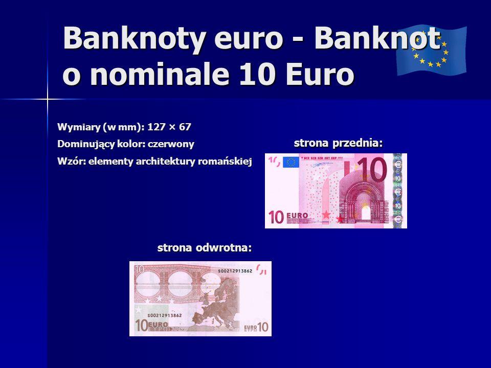 Banknoty euro - Banknot o nominale 10 Euro Wymiary (w mm): 127 × 67 Dominujący kolor: czerwony Wzór: elementy architektury romańskiej strona przednia: strona przednia: strona odwrotna: