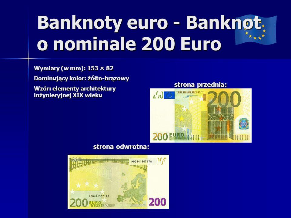 Banknoty euro - Banknot o nominale 200 Euro Wymiary (w mm): 153 × 82 Dominujący kolor: żółto-brązowy Wzór: elementy architektury inżynieryjnej XIX wieku strona przednia: strona przednia: strona odwrotna: