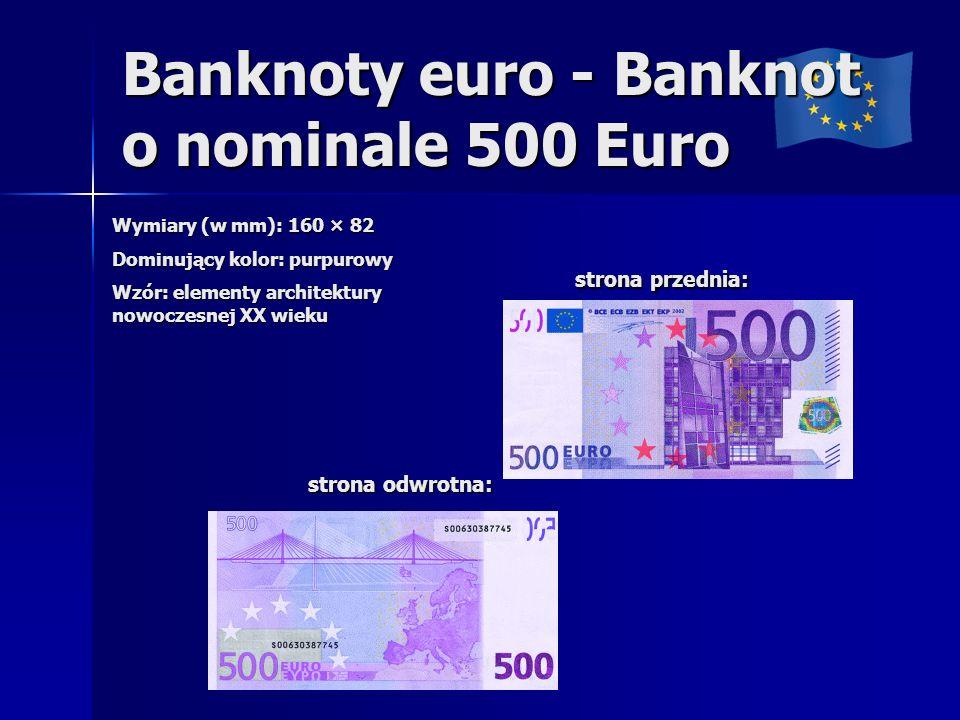 Banknoty euro - Banknot o nominale 500 Euro Wymiary (w mm): 160 × 82 Dominujący kolor: purpurowy Wzór: elementy architektury nowoczesnej XX wieku stro