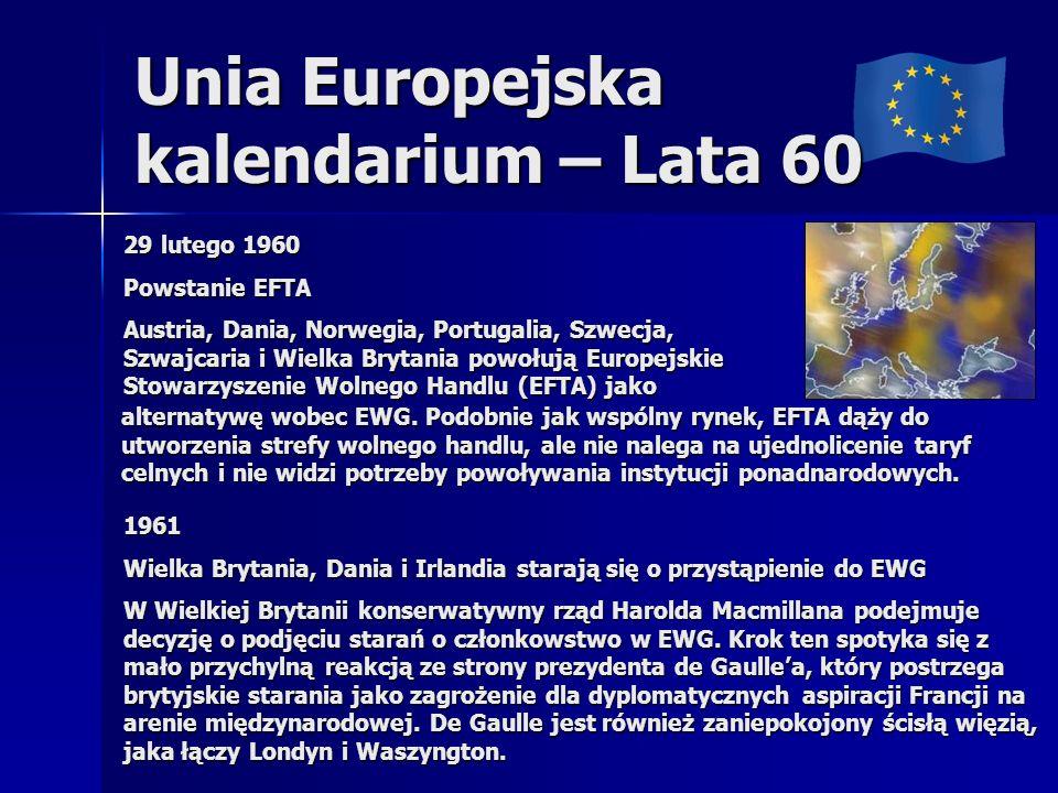 Unia Europejska kalendarium – Lata 60 29 lutego 1960 Powstanie EFTA Austria, Dania, Norwegia, Portugalia, Szwecja, Szwajcaria i Wielka Brytania powołują Europejskie Stowarzyszenie Wolnego Handlu (EFTA) jako 1961 Wielka Brytania, Dania i Irlandia starają się o przystąpienie do EWG W Wielkiej Brytanii konserwatywny rząd Harolda Macmillana podejmuje decyzję o podjęciu starań o członkowstwo w EWG.