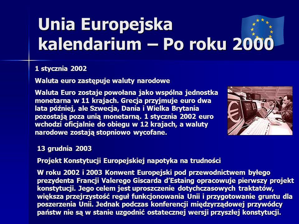 Unia Europejska kalendarium – Po roku 2000 1 stycznia 2002 Waluta euro zastępuje waluty narodowe Waluta Euro zostaje powołana jako wspólna jednostka monetarna w 11 krajach.