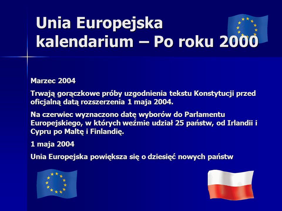 Unia Europejska kalendarium – Po roku 2000 Marzec 2004 Trwają gorączkowe próby uzgodnienia tekstu Konstytucji przed oficjalną datą rozszerzenia 1 maja 2004.