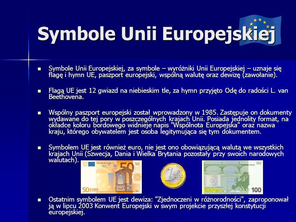 Symbole Unii Europejskiej, za symbole – wyróżniki Unii Europejskiej – uznaje się flagę i hymn UE, paszport europejski, wspólną walutę oraz dewizę (zaw