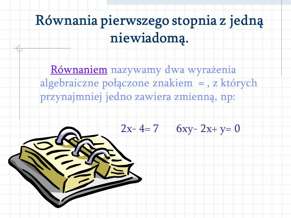 Równania pierwszego stopnia z jedną niewiadomą. Wyrażeniem algebraicznym nazywamy formułę poprawnie zbudowaną z liczb, liter, znaków działań i nawiasó