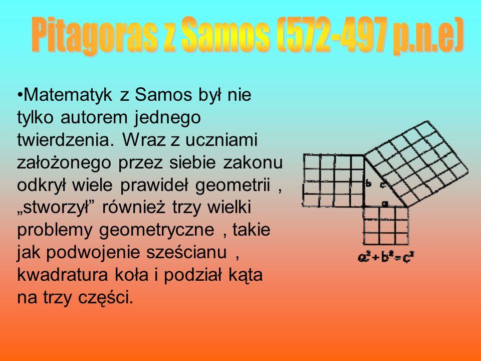 Matematyk z Samos był nie tylko autorem jednego twierdzenia. Wraz z uczniami założonego przez siebie zakonu odkrył wiele prawideł geometrii, stworzył
