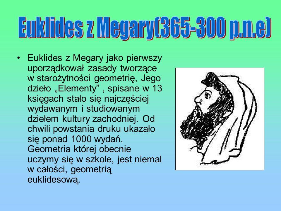 Euklides z Megary jako pierwszy uporządkował zasady tworzące w starożytności geometrię, Jego dzieło Elementy, spisane w 13 księgach stało się najczęśc