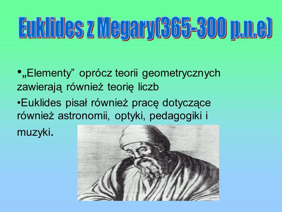 Elementy oprócz teorii geometrycznych zawierają również teorię liczb Euklides pisał również pracę dotyczące również astronomii, optyki, pedagogiki i m
