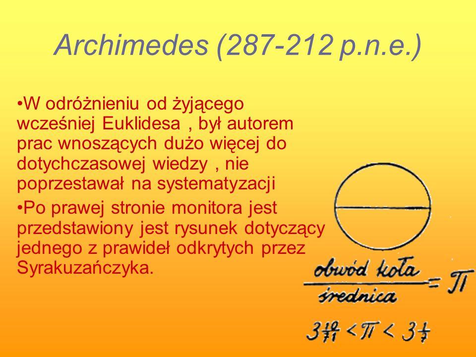 W odróżnieniu od żyjącego wcześniej Euklidesa, był autorem prac wnoszących dużo więcej do dotychczasowej wiedzy, nie poprzestawał na systematyzacji Po