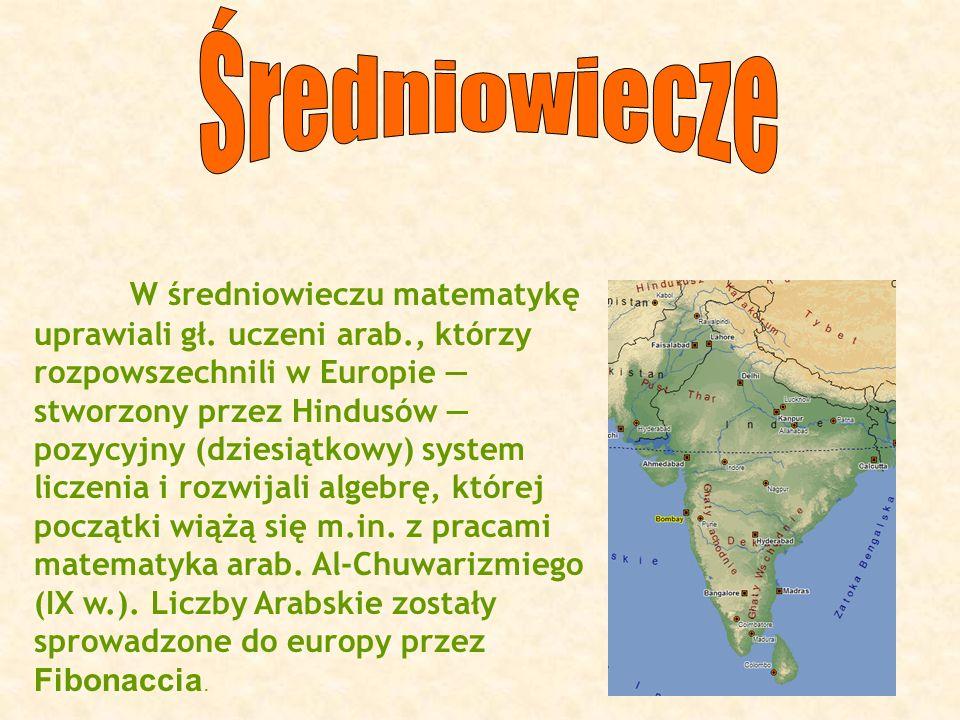 W średniowieczu matematykę uprawiali gł. uczeni arab., którzy rozpowszechnili w Europie stworzony przez Hindusów pozycyjny (dziesiątkowy) system licze