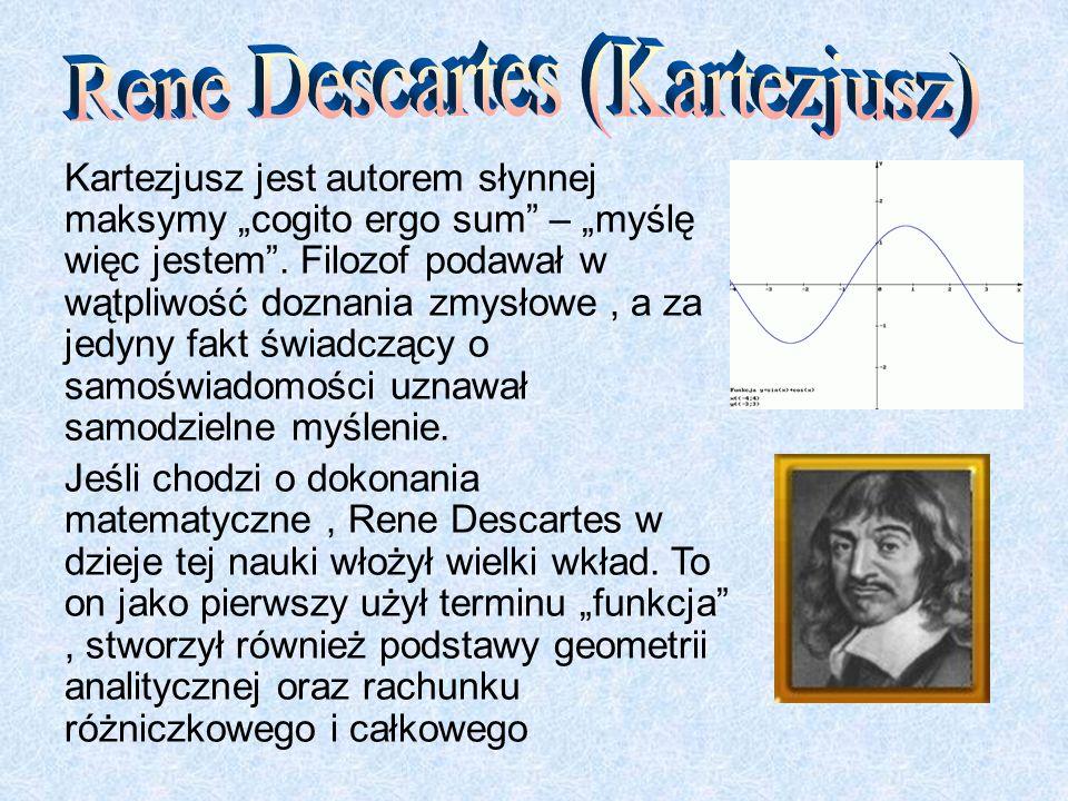 Kartezjusz jest autorem słynnej maksymy cogito ergo sum – myślę więc jestem. Filozof podawał w wątpliwość doznania zmysłowe, a za jedyny fakt świadczą