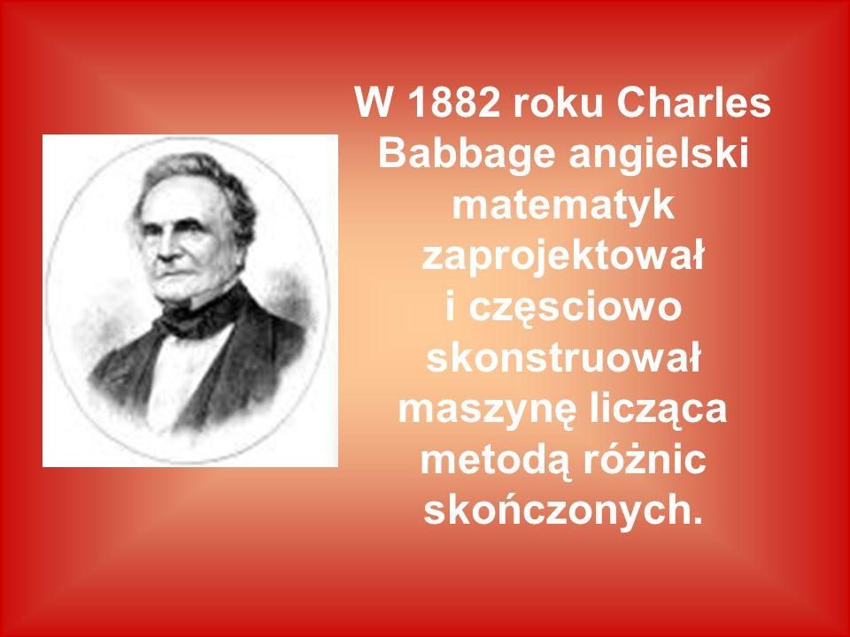 W 1882 roku Charles Babbage angielski matematyk zaprojektował i częsciowo skonstruował maszynę licząca metodą różnic skończonych.