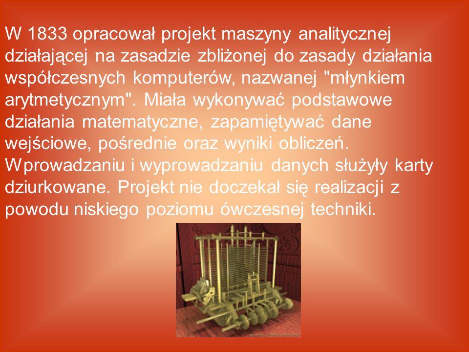 W 1833 opracował projekt maszyny analitycznej działającej na zasadzie zbliżonej do zasady działania współczesnych komputerów, nazwanej