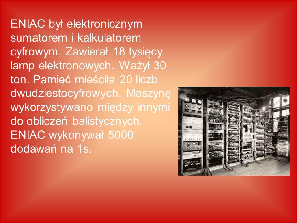 ENIAC był elektronicznym sumatorem i kalkulatorem cyfrowym. Zawierał 18 tysięcy lamp elektronowych. Ważył 30 ton. Pamięć mieściła 20 liczb dwudziestoc