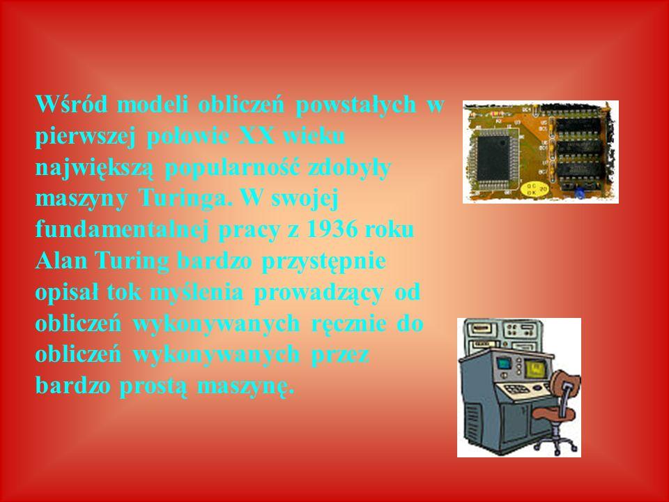 Wśród modeli obliczeń powstałych w pierwszej połowie XX wieku największą popularność zdobyły maszyny Turinga. W swojej fundamentalnej pracy z 1936 rok
