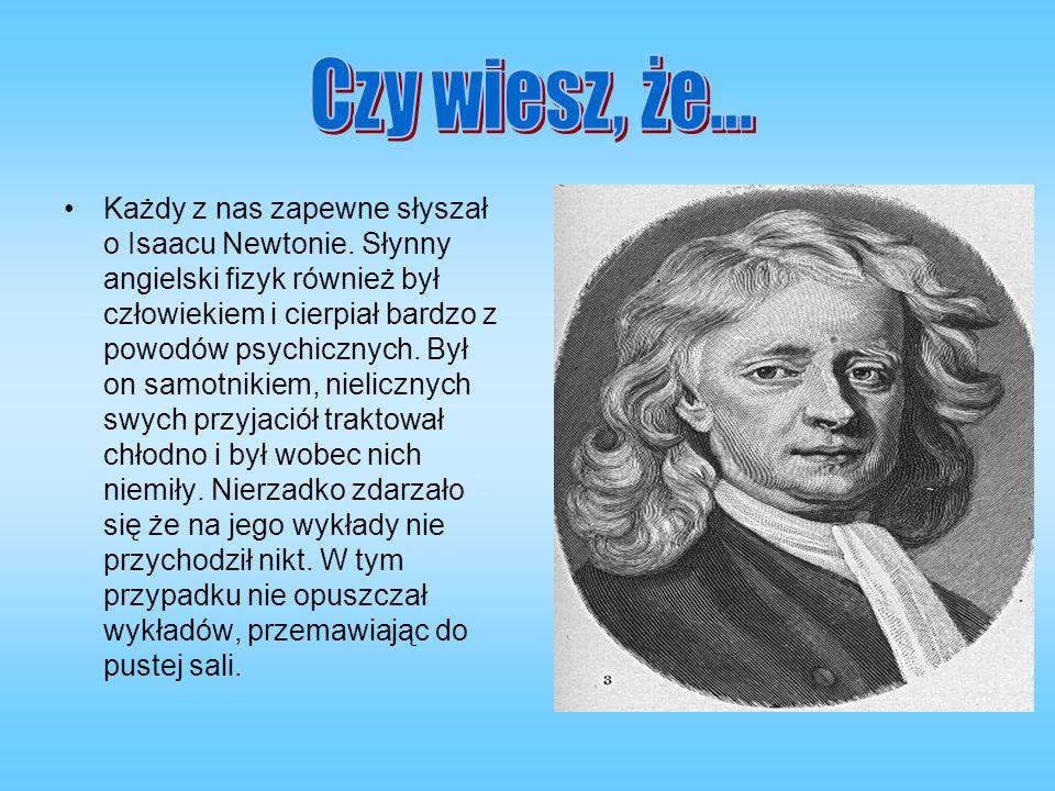 Każdy z nas zapewne słyszał o Isaacu Newtonie. Słynny angielski fizyk również był człowiekiem i cierpiał bardzo z powodów psychicznych. Był on samotni