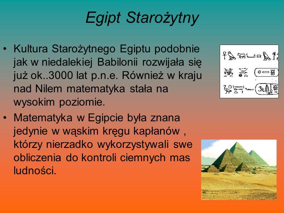 Egipt Starożytny Kultura Starożytnego Egiptu podobnie jak w niedalekiej Babilonii rozwijała się już ok..3000 lat p.n.e. Również w kraju nad Nilem mate