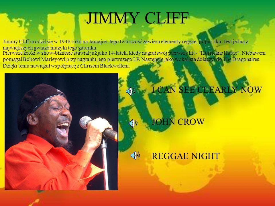 JIMMY CLIFF Jimmy Cliff urodził się w 1948 roku na Jamajce. Jego twórczość zawiera elementy reggae, popu i ska. Jest jedną z największych gwiazd muzyk