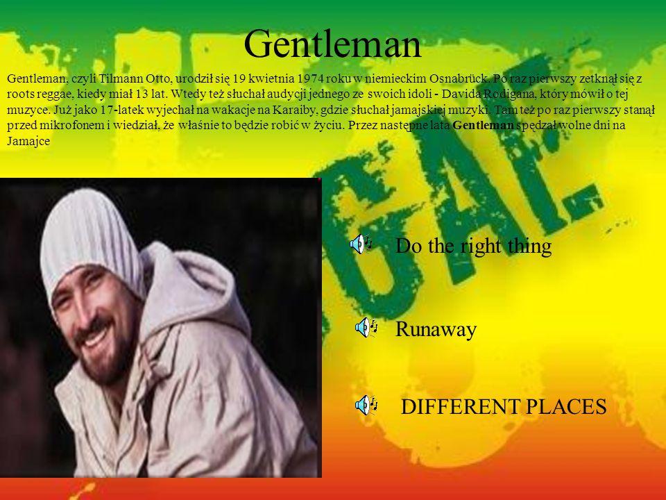 Gentleman Gentleman, czyli Tilmann Otto, urodził się 19 kwietnia 1974 roku w niemieckim Osnabrück. Po raz pierwszy zetknął się z roots reggae, kiedy m