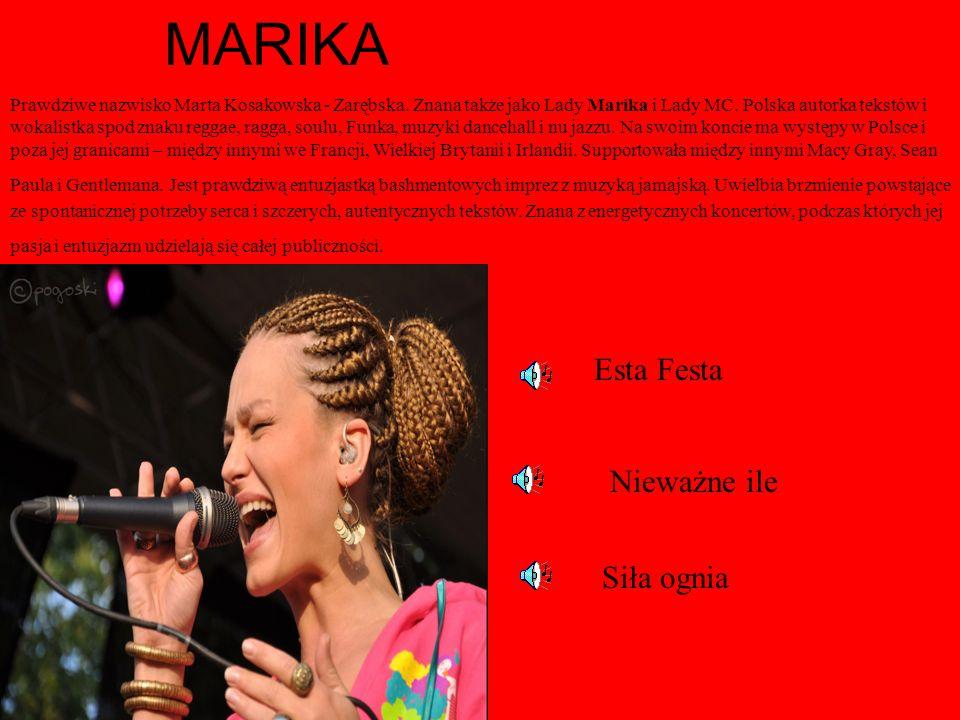 MARIKA Prawdziwe nazwisko Marta Kosakowska - Zarębska. Znana także jako Lady Marika i Lady MC. Polska autorka tekstów i wokalistka spod znaku reggae,