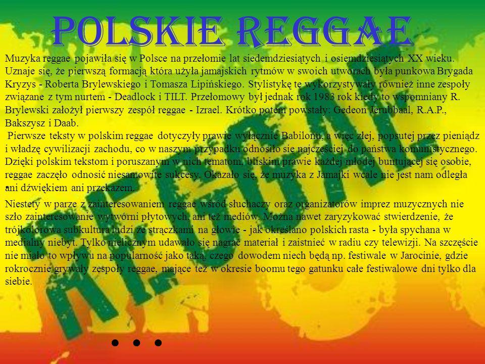 POLSKIE REGGAE Muzyka reggae pojawiła się w Polsce na przełomie lat siedemdziesiątych i osiemdziesiątych XX wieku. Uznaje się, że pierwszą formacją kt