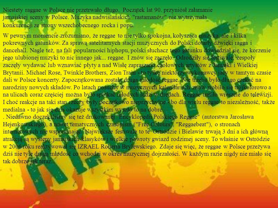 Niestety raggae w Polsce nie przetrwało długo. Początek lat 90. przyniósł załamanie jamajskiej sceny w Polsce. Muzyka nadwiślańskich