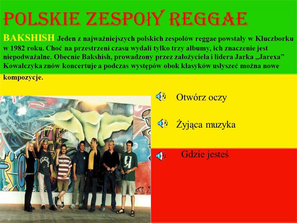 Polskie zespo ł y reggae BAKSHISH Jeden z najważniejszych polskich zespołów reggae powstały w Kluczborku w 1982 roku. Choć na przestrzeni czasu wydali