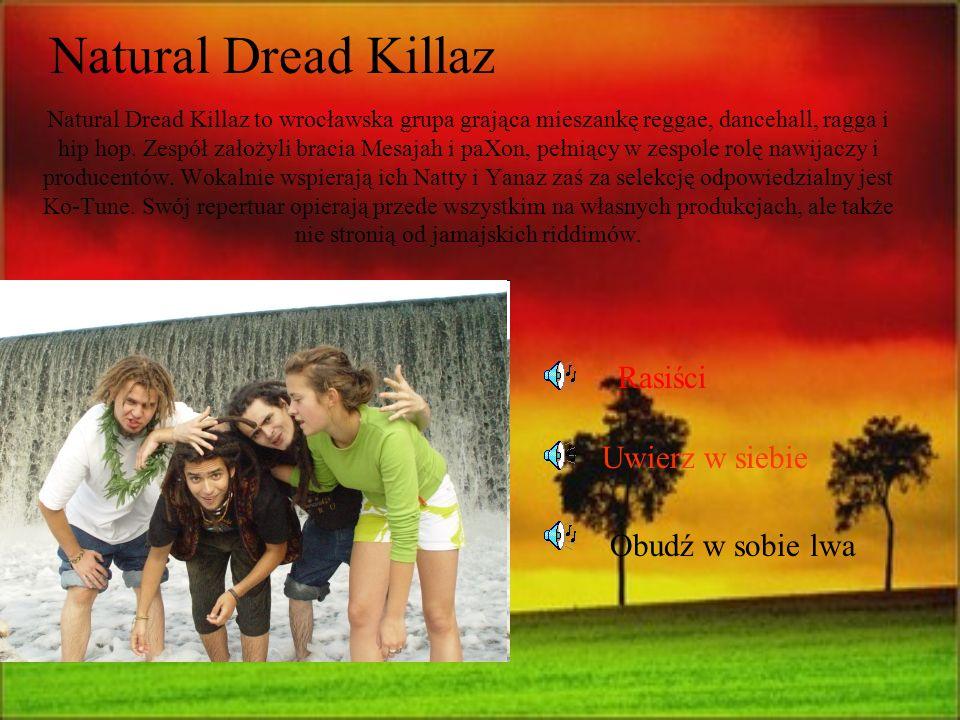 Natural Dread Killaz to wrocławska grupa grająca mieszankę reggae, dancehall, ragga i hip hop. Zespół założyli bracia Mesajah i paXon, pełniący w zesp