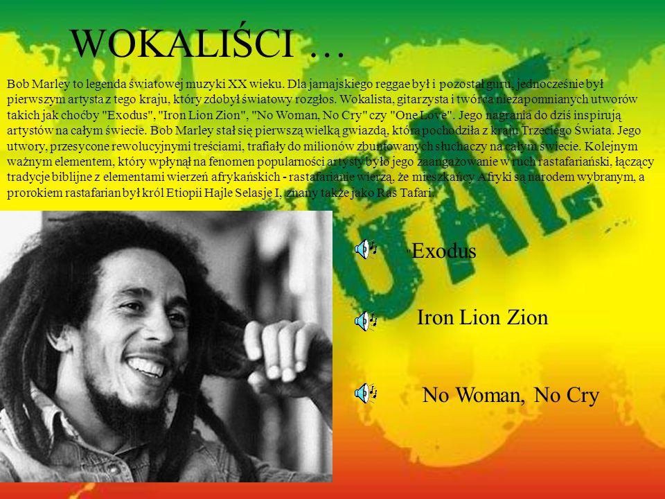 WOKALIŚCI … Bob Marley to legenda światowej muzyki XX wieku. Dla jamajskiego reggae był i pozostał guru, jednocześnie był pierwszym artysta z tego kra