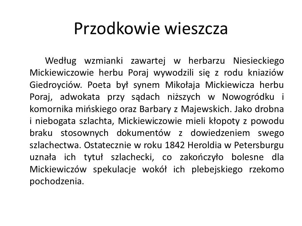 Przodkowie wieszcza Według wzmianki zawartej w herbarzu Niesieckiego Mickiewiczowie herbu Poraj wywodzili się z rodu kniaziów Giedroyciów.