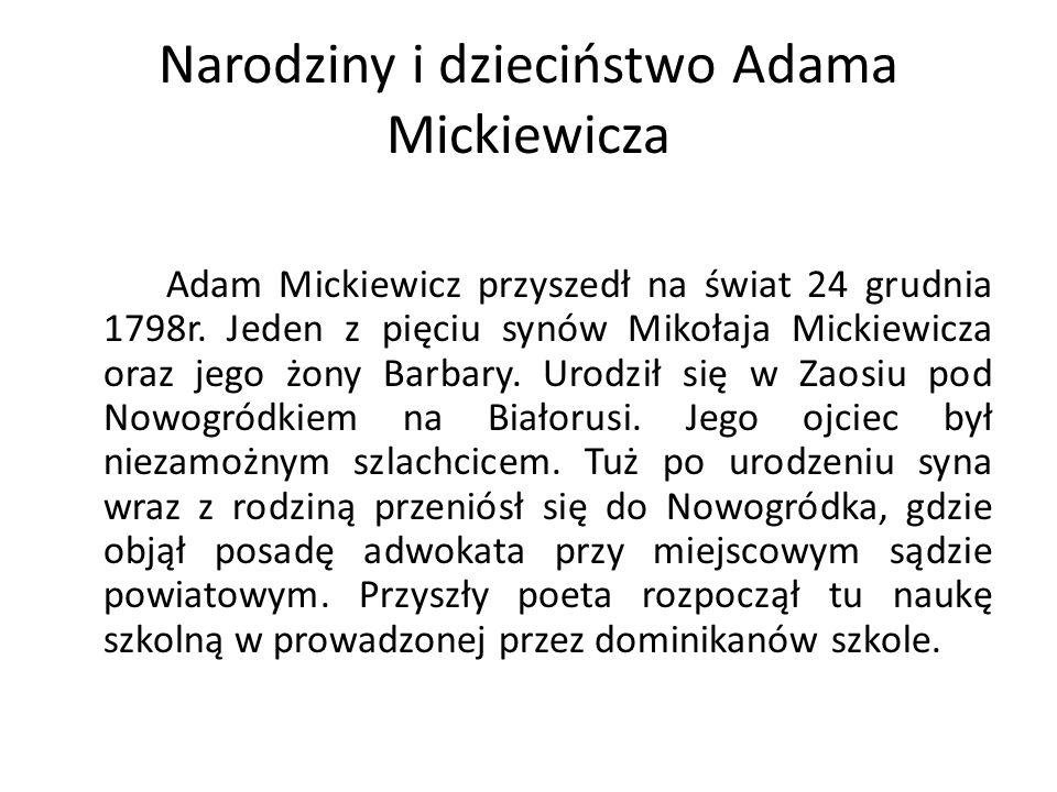 Narodziny i dzieciństwo Adama Mickiewicza Adam Mickiewicz przyszedł na świat 24 grudnia 1798r.