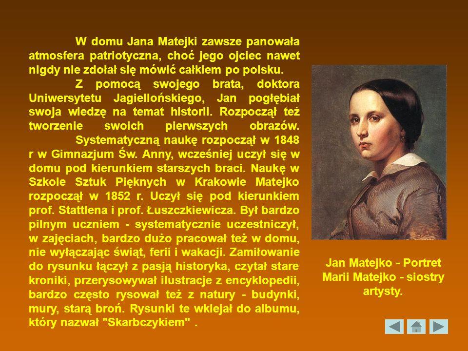 W domu Jana Matejki zawsze panowała atmosfera patriotyczna, choć jego ojciec nawet nigdy nie zdołał się mówić całkiem po polsku. Z pomocą swojego brat