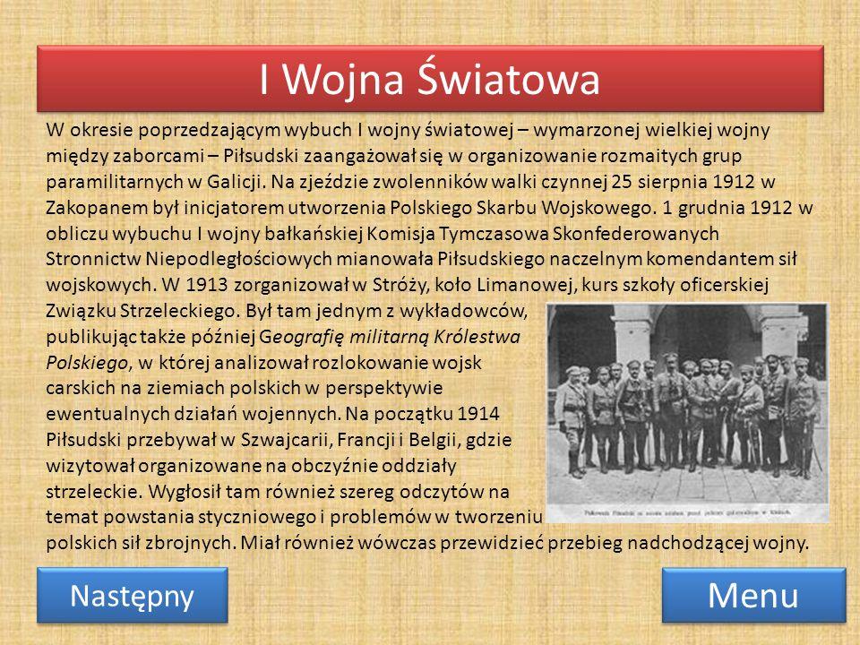 I Wojna Światowa W okresie poprzedzającym wybuch I wojny światowej – wymarzonej wielkiej wojny między zaborcami – Piłsudski zaangażował się w organizo