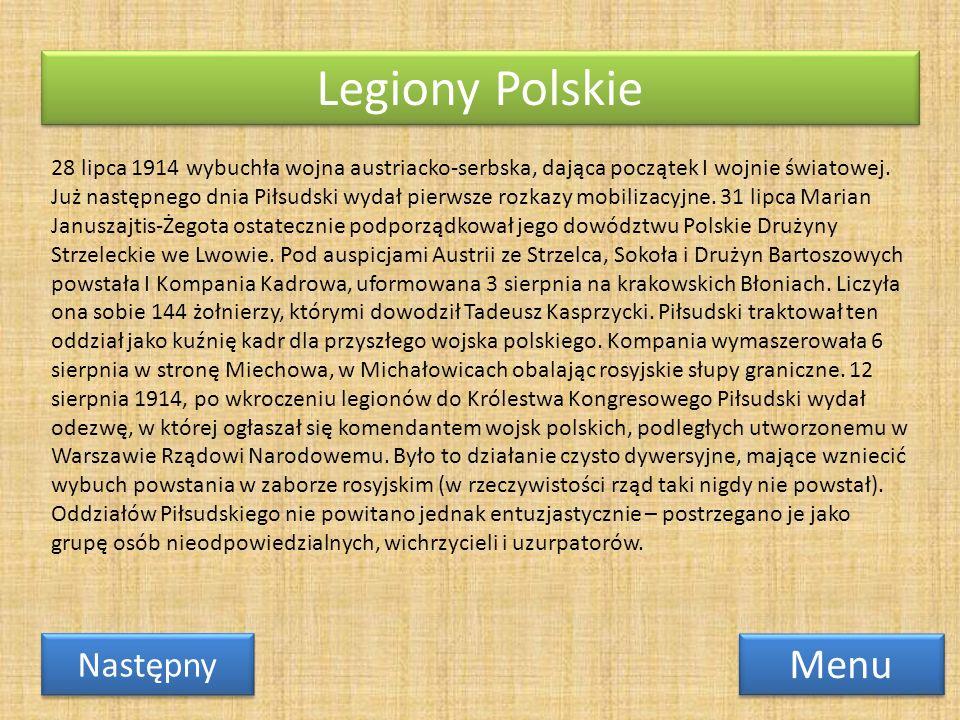 Legiony Polskie Menu Następny 28 lipca 1914 wybuchła wojna austriacko-serbska, dająca początek I wojnie światowej. Już następnego dnia Piłsudski wydał