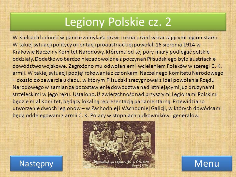 Legiony Polskie cz. 2 Menu Następny W Kielcach ludność w panice zamykała drzwi i okna przed wkraczającymi legionistami. W takiej sytuacji politycy ori