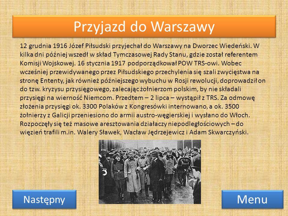 Przyjazd do Warszawy Menu Następny 12 grudnia 1916 Józef Piłsudski przyjechał do Warszawy na Dworzec Wiedeński. W kilka dni później wszedł w skład Tym