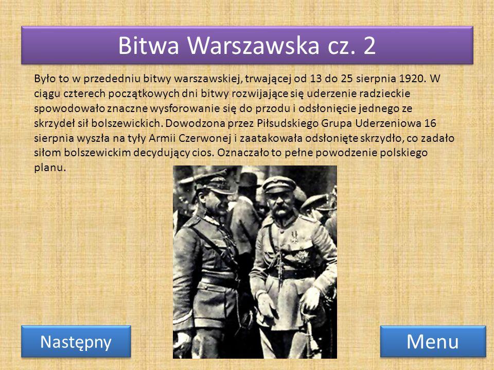 Bitwa Warszawska cz. 2 Menu Następny Było to w przededniu bitwy warszawskiej, trwającej od 13 do 25 sierpnia 1920. W ciągu czterech początkowych dni b