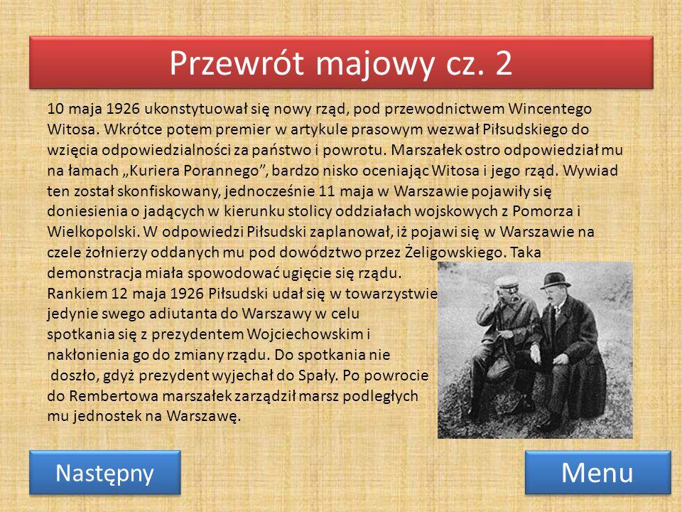 Przewrót majowy cz. 2 Menu Następny 10 maja 1926 ukonstytuował się nowy rząd, pod przewodnictwem Wincentego Witosa. Wkrótce potem premier w artykule p