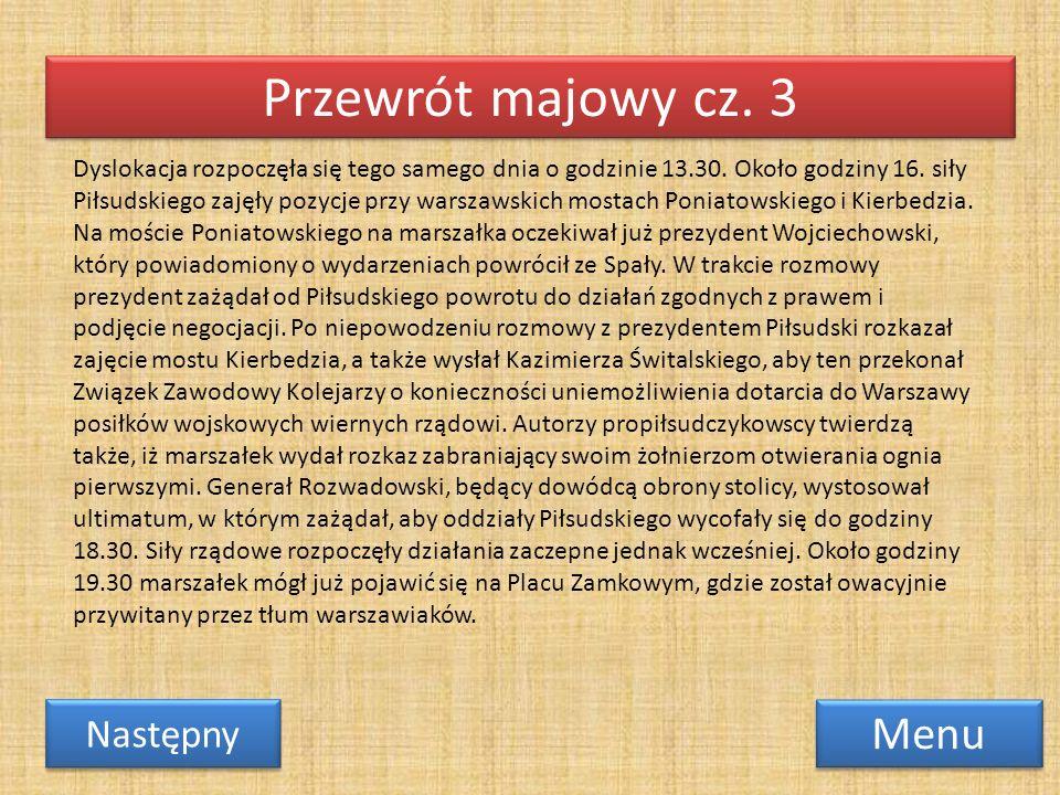 Przewrót majowy cz. 3 Menu Następny Dyslokacja rozpoczęła się tego samego dnia o godzinie 13.30. Około godziny 16. siły Piłsudskiego zajęły pozycje pr
