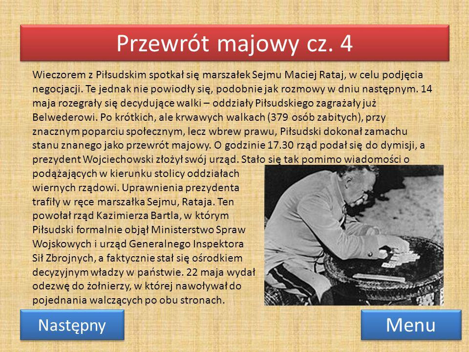 Przewrót majowy cz. 4 Menu Następny Wieczorem z Piłsudskim spotkał się marszałek Sejmu Maciej Rataj, w celu podjęcia negocjacji. Te jednak nie powiodł