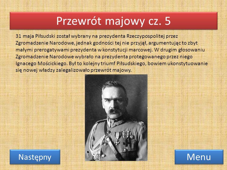 Przewrót majowy cz. 5 Menu Następny 31 maja Piłsudski został wybrany na prezydenta Rzeczypospolitej przez Zgromadzenie Narodowe, jednak godności tej n