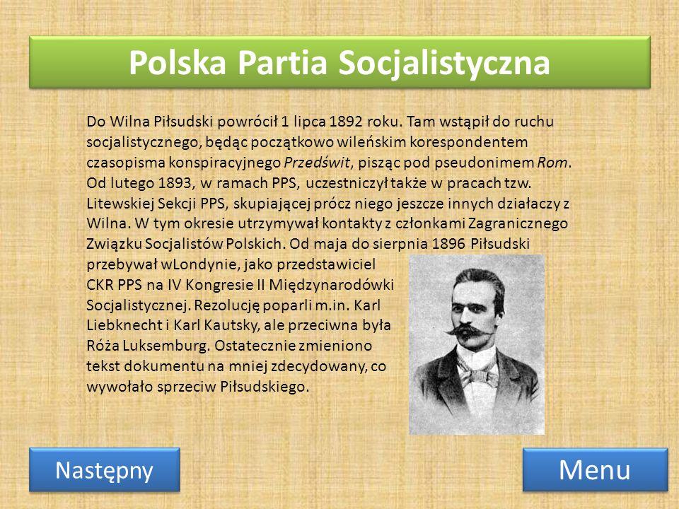 Polska Partia Socjalistyczna Menu Następny Do Wilna Piłsudski powrócił 1 lipca 1892 roku. Tam wstąpił do ruchu socjalistycznego, będąc początkowo wile