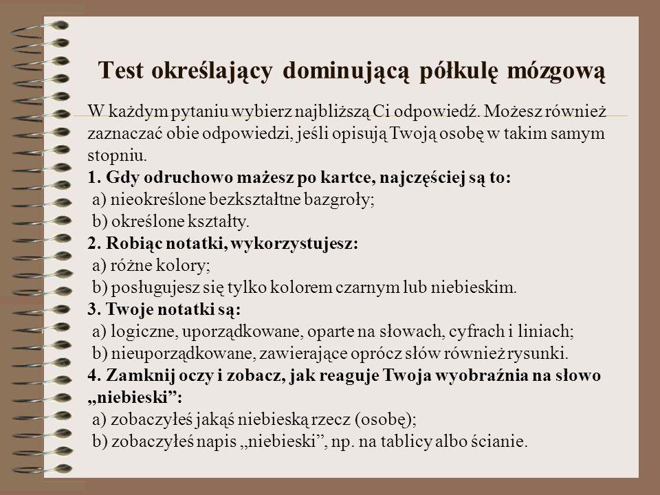 Test określający dominującą półkulę mózgową W każdym pytaniu wybierz najbliższą Ci odpowiedź. Możesz również zaznaczać obie odpowiedzi, jeśli opisują